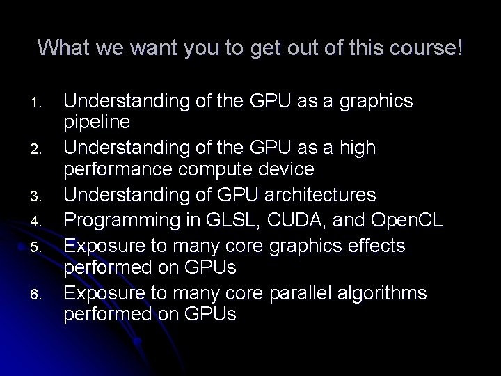 What we want you to get out of this course! 1. 2. 3. 4.