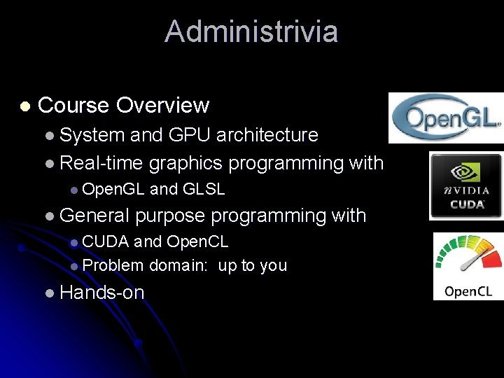 Administrivia l Course Overview l System and GPU architecture l Real-time graphics programming with