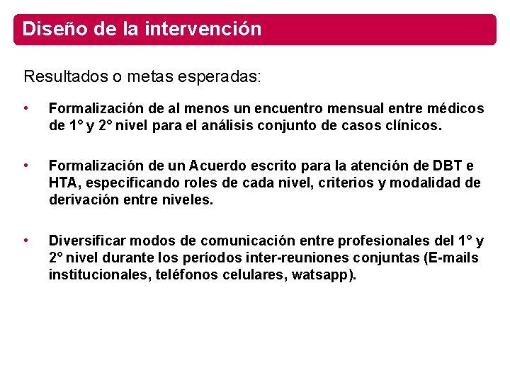 Diseño de la intervención Resultados o metas esperadas: • Formalización de al menos un
