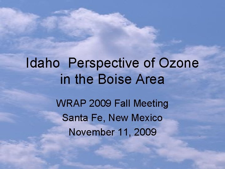 Idaho Perspective of Ozone in the Boise Area WRAP 2009 Fall Meeting Santa Fe,