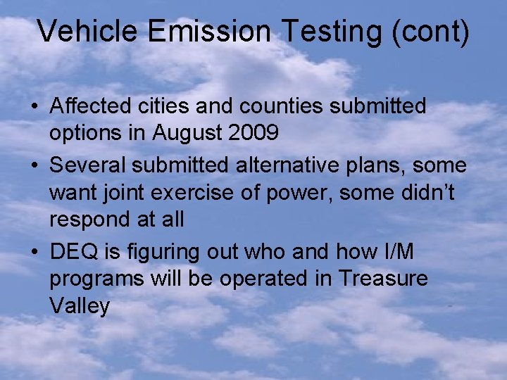 Vehicle Emission Testing (cont) • Affected cities and counties submitted options in August 2009