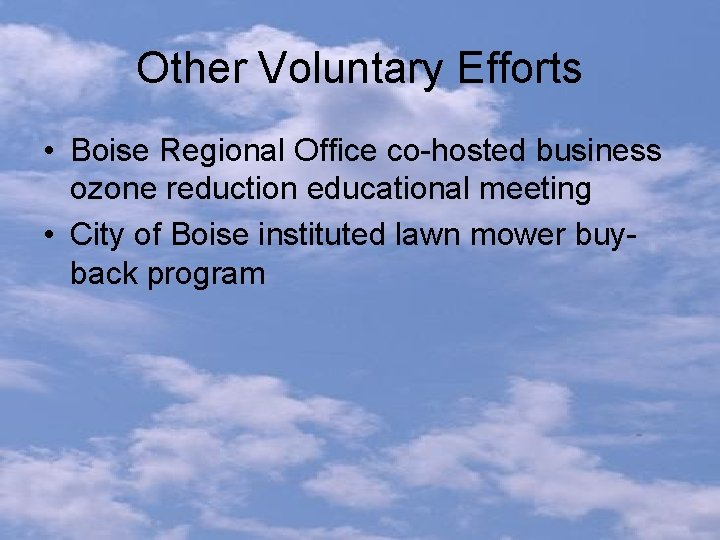 Other Voluntary Efforts • Boise Regional Office co-hosted business ozone reduction educational meeting •