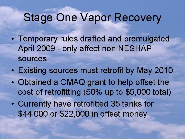 Stage One Vapor Recovery • Temporary rules drafted and promulgated April 2009 - only