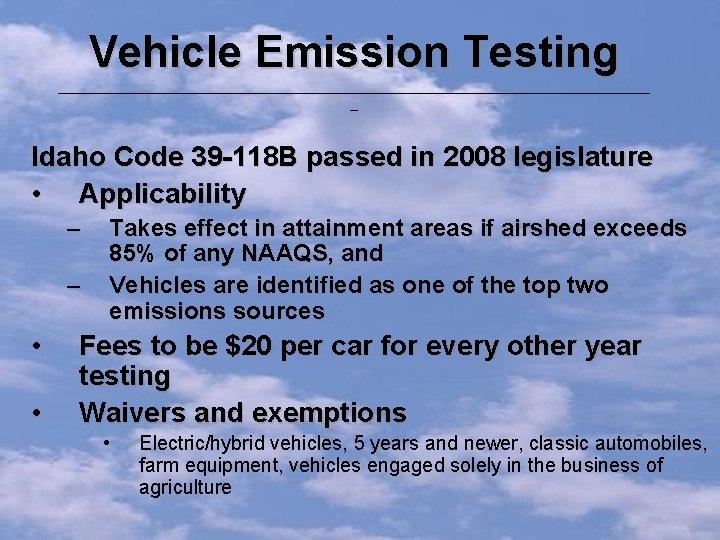 Vehicle Emission Testing ______________________________________ _ Idaho Code 39 -118 B passed in 2008 legislature