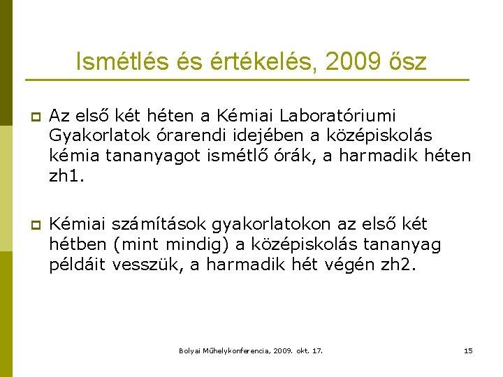 Ismétlés és értékelés, 2009 ősz p Az első két héten a Kémiai Laboratóriumi Gyakorlatok