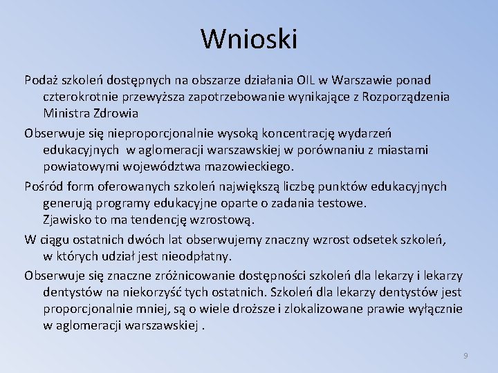 Wnioski Podaż szkoleń dostępnych na obszarze działania OIL w Warszawie ponad czterokrotnie przewyższa zapotrzebowanie