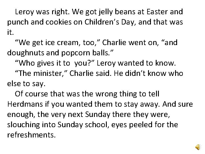 Leroy was right. We got jelly beans at Easter and punch and cookies on