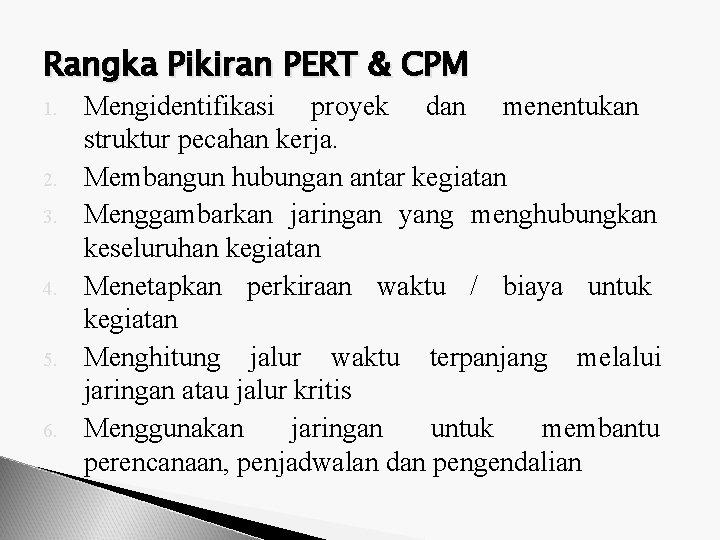 Rangka Pikiran PERT & CPM 1. 2. 3. 4. 5. 6. Mengidentifikasi proyek dan