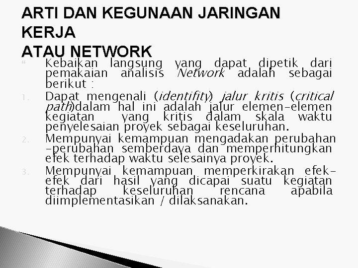 ARTI DAN KEGUNAAN JARINGAN KERJA ATAU NETWORK 1. 2. 3. Kebaikan langsung yang dapat