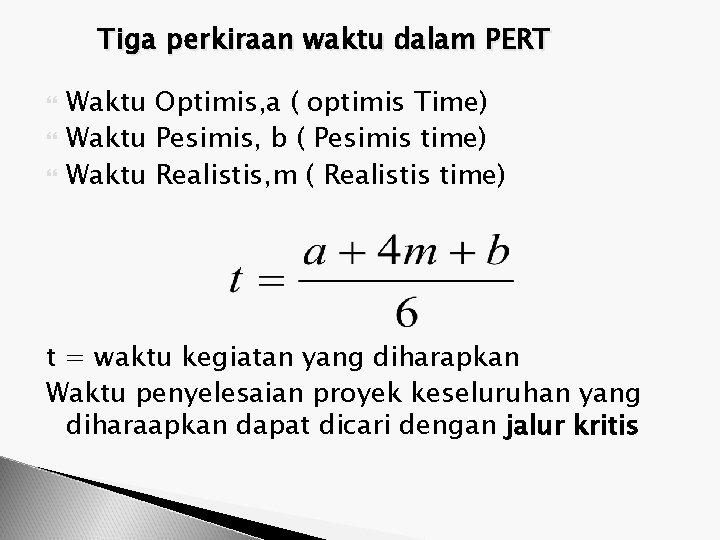 Tiga perkiraan waktu dalam PERT Waktu Optimis, a ( optimis Time) Waktu Pesimis, b