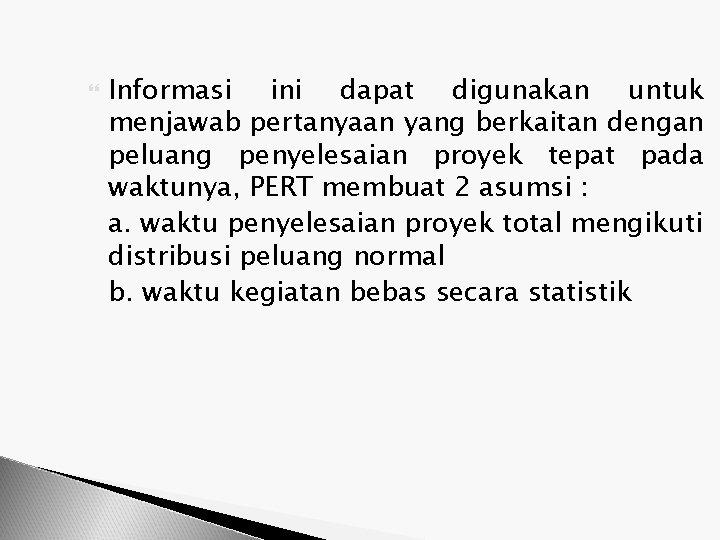 Informasi ini dapat digunakan untuk menjawab pertanyaan yang berkaitan dengan peluang penyelesaian proyek
