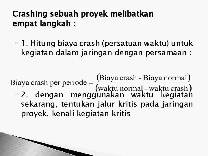 Crashing sebuah proyek melibatkan empat langkah : 1. Hitung biaya crash (persatuan waktu) untuk