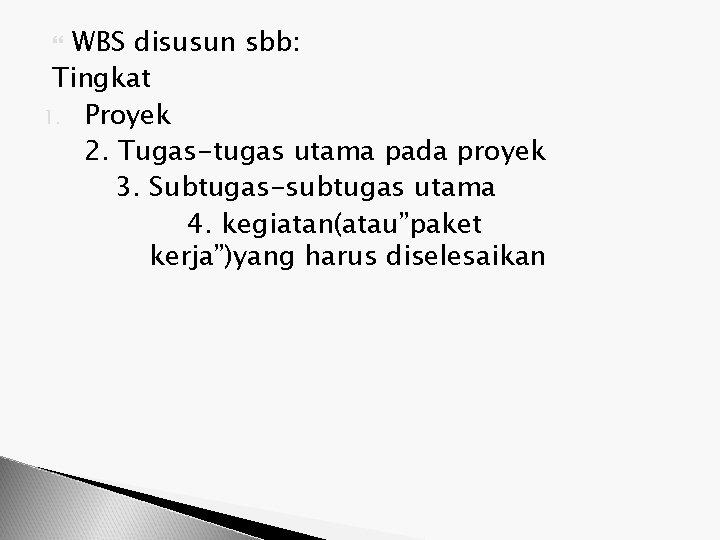 WBS disusun sbb: Tingkat 1. Proyek 2. Tugas-tugas utama pada proyek 3. Subtugas-subtugas utama
