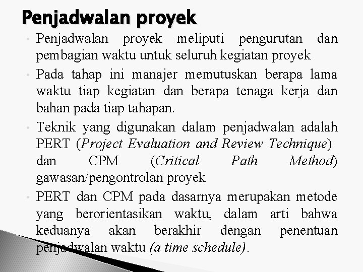 Penjadwalan proyek • • Penjadwalan proyek meliputi pengurutan dan pembagian waktu untuk seluruh kegiatan