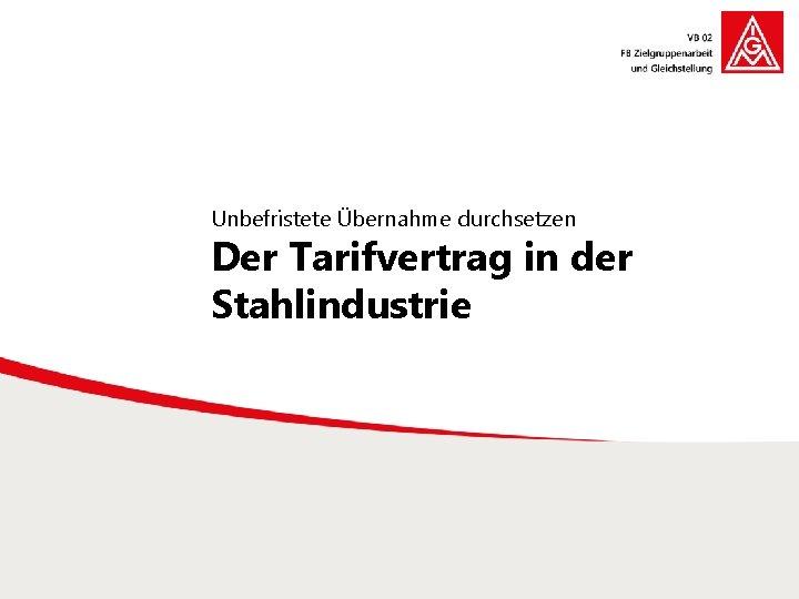 Unbefristete Übernahme durchsetzen Der Tarifvertrag in der Stahlindustrie