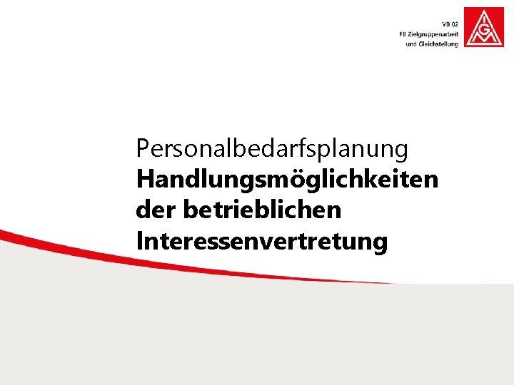 Personalbedarfsplanung Handlungsmöglichkeiten der betrieblichen Interessenvertretung