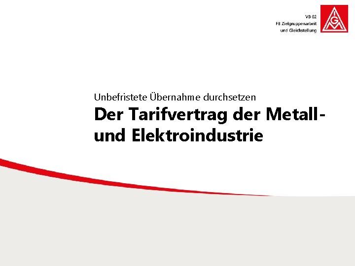 Unbefristete Übernahme durchsetzen Der Tarifvertrag der Metallund Elektroindustrie