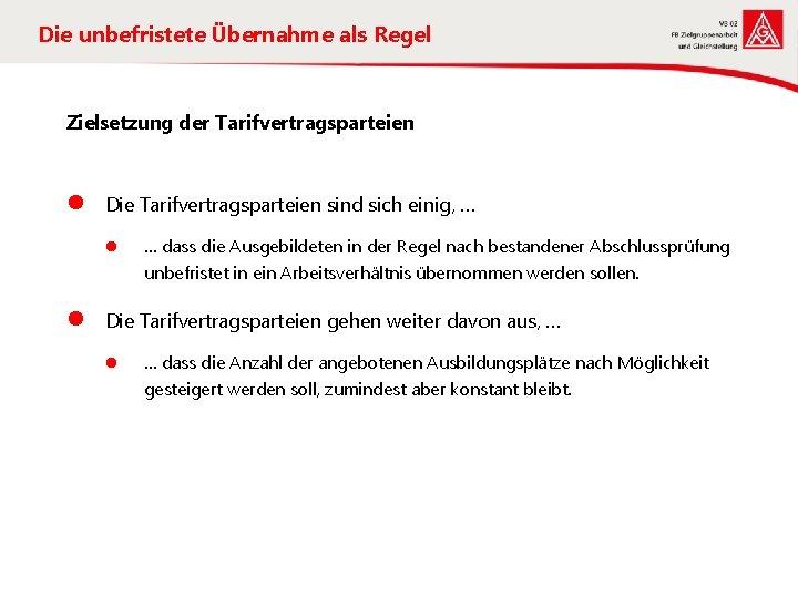 Die unbefristete Übernahme als Regel Zielsetzung der Tarifvertragsparteien l Die Tarifvertragsparteien sind sich einig,