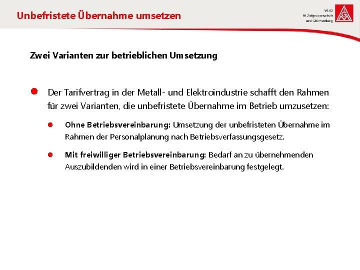 Unbefristete Übernahme umsetzen Zwei Varianten zur betrieblichen Umsetzung l Der Tarifvertrag in der Metall-