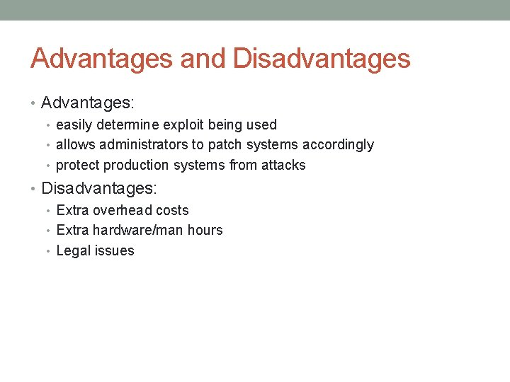 Advantages and Disadvantages • Advantages: • easily determine exploit being used • allows administrators
