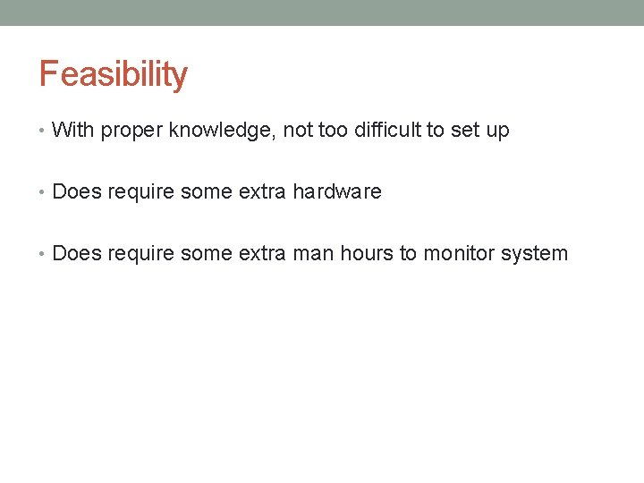 Feasibility • With proper knowledge, not too difficult to set up • Does require