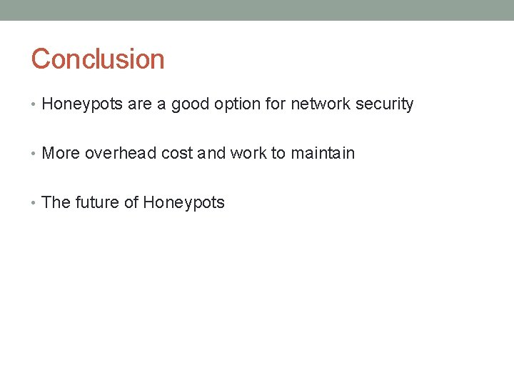 Conclusion • Honeypots are a good option for network security • More overhead cost