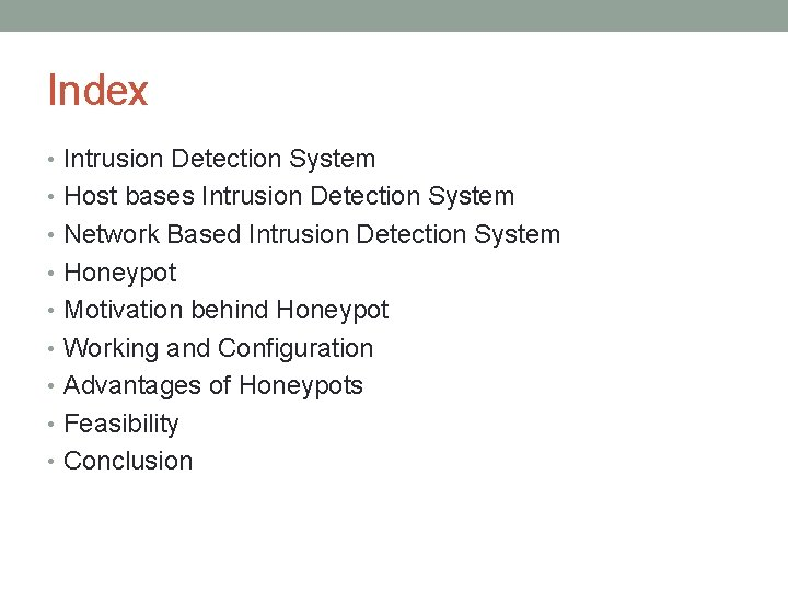 Index • Intrusion Detection System • Host bases Intrusion Detection System • Network Based