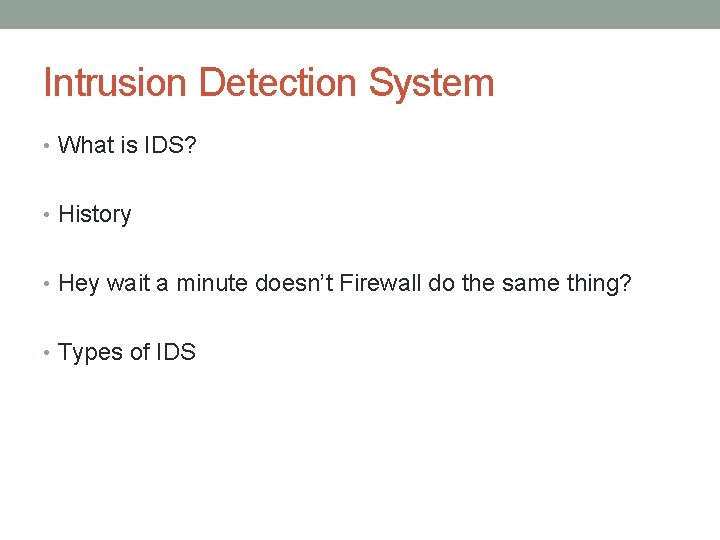 Intrusion Detection System • What is IDS? • History • Hey wait a minute