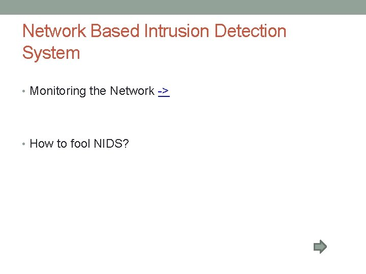 Network Based Intrusion Detection System • Monitoring the Network -> • How to fool