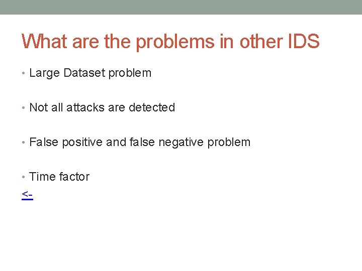 What are the problems in other IDS • Large Dataset problem • Not all