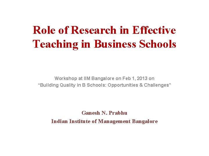 Role of Research in Effective Teaching in Business Schools Workshop at IIM Bangalore on