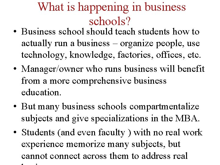 What is happening in business schools? • Business school should teach students how to