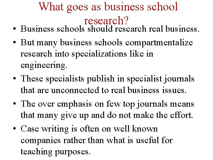 What goes as business school research? • Business schools should research real business. •