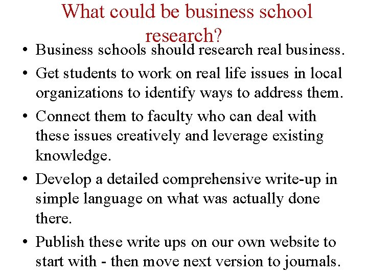 What could be business school research? • Business schools should research real business. •