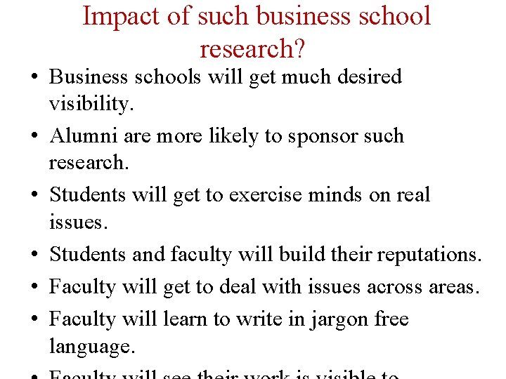 Impact of such business school research? • Business schools will get much desired visibility.