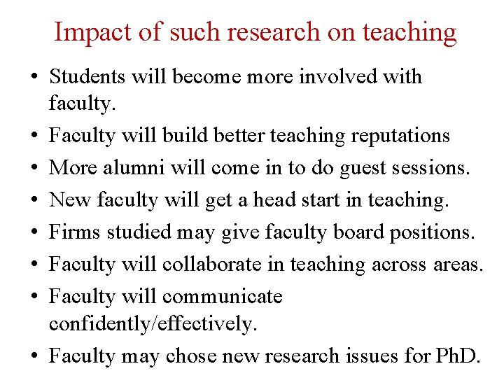 Impact of such research on teaching • Students will become more involved with faculty.