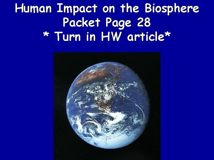 Human Impact on the Biosphere Packet Page 28 * Turn in HW article*