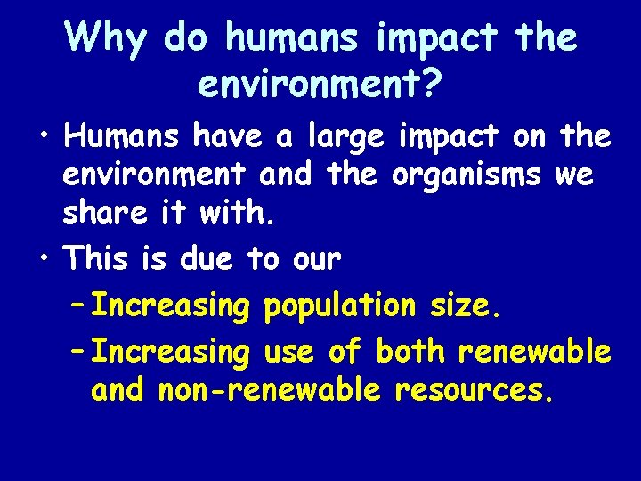 Why do humans impact the environment? • Humans have a large impact on the
