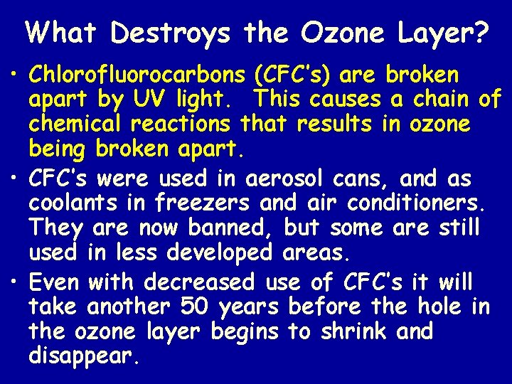 What Destroys the Ozone Layer? • Chlorofluorocarbons (CFC's) are broken apart by UV light.