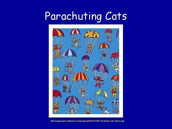 Parachuting Cats http: //imagecache 2. allposters. com/images/pic/ARG/21033~Parachute-Cats-Posters. jpg