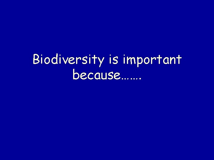 Biodiversity is important because…….