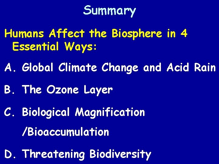 Summary Humans Affect the Biosphere in 4 Essential Ways: A. Global Climate Change and