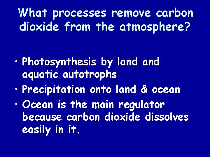 What processes remove carbon dioxide from the atmosphere? • Photosynthesis by land aquatic autotrophs
