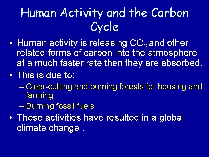 Human Activity and the Carbon Cycle • Human activity is releasing CO 2 and