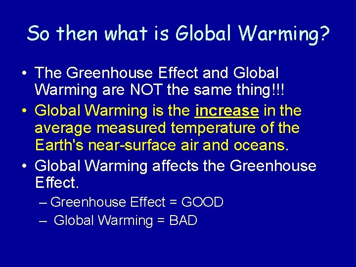 So then what is Global Warming? • The Greenhouse Effect and Global Warming are