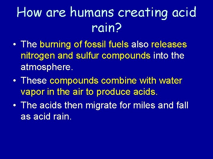 How are humans creating acid rain? • The burning of fossil fuels also releases
