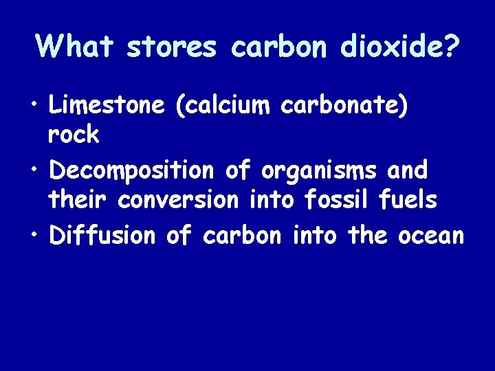 What stores carbon dioxide? • Limestone (calcium carbonate) rock • Decomposition of organisms and