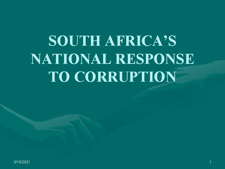SOUTH AFRICA'S NATIONAL RESPONSE TO CORRUPTION 3/10/2021 1