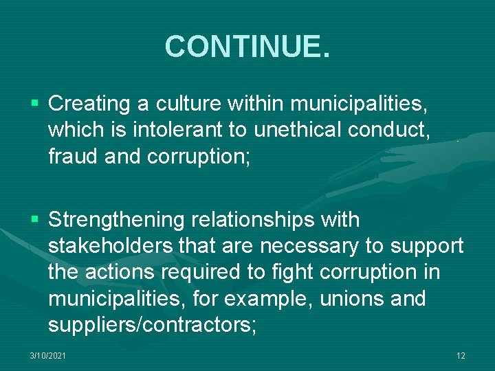 CONTINUE. § Creating a culture within municipalities, which is intolerant to unethical conduct, fraud