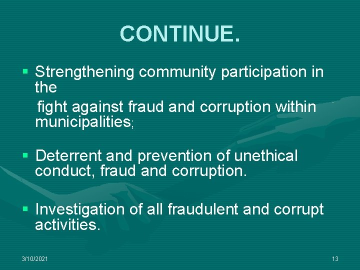 CONTINUE. § Strengthening community participation in the fight against fraud and corruption within municipalities;